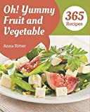 Oh! 365 Yummy Fruit and Vegetable Recipes: Yummy...